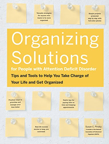 Organizing Solutions for People With Attention Deficit Disorder: Tips and Tools to Help You Take Charge of Your Life and Get Organized (Get Rid Your Stuff Declutter Your Life)