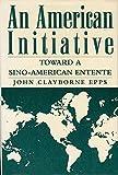 img - for An American Initiative: Toward a Sino-American Entente book / textbook / text book