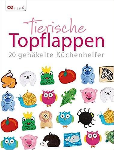 Tierische Topflappen 20 Gehäkelte Küchenhelfer Amazonde Bücher