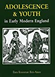 Adolescence and Youth in Early Modern England, Ilana Krausman Ben-Amos, 0300055978