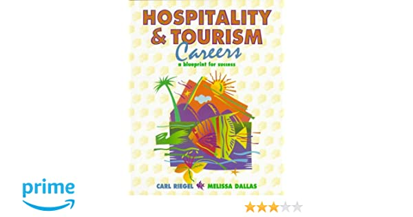 Hospitality and tourism careers a blueprint for success carl hospitality and tourism careers a blueprint for success carl riegel melissa dallas 9780132285452 amazon books malvernweather Gallery