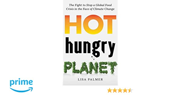 Hot hungry planet the fight to stop a global food crisis in the hot hungry planet the fight to stop a global food crisis in the face of climate change lisa palmer 9781250084200 amazon books fandeluxe Images