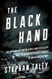 The Black Hand: The Epic War Between a Brilliant Detective and the Dea...