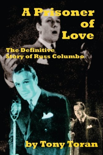 A Prisoner of Love: The Definitive Story of Russ Columbo (Crosby Entertainment Center)
