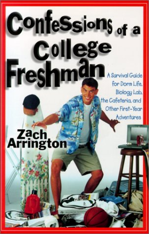 Confessions of a College Freshman: A Survival Guide for Dorm Life, Biology Lab, the Cafeteria, and Other First-Year Adventures