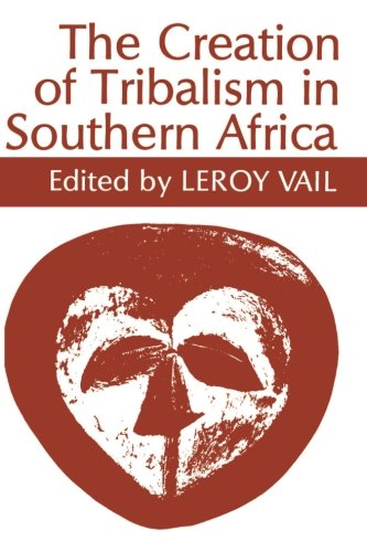 The Creation of Tribalism in Southern Africa...