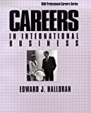 Careers in International Business, Halloran, Edward J., 0844244937