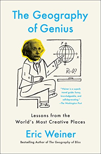 The Geography of Genius: Lessons from the World's Most Creative Places cover