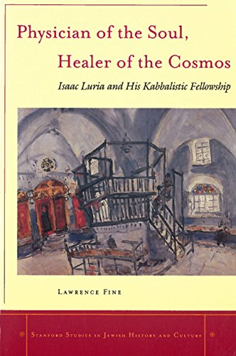 Physician of the Soul, Healer of the Cosmos: Isaac Luria and his Kabbalistic Fellowship (Stanford Studies in Jewish History and Culture) (Physician Of The Soul Healer Of The Cosmos)