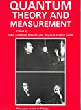Quantum Theory and Measurement, John Archibald Wheeler, Wojciech Hubert Zurek, 0691083169