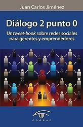 Diálogo 2 Punto 0. Un tweet-book sobre redes sociales para gerentes y emprendedores (Spanish Edition)
