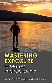 Amazon.com: Mastering Exposure in Digital Photography: How