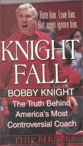 Knight Fall: Bobby Knight, The Truth Behind America's Most Controversial Coach: