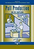 Pull Production for the Shopfloor (Shopfloor Series)