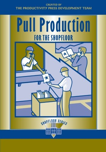 Pull Production For The Shopfloor (The Shopfloor Series)