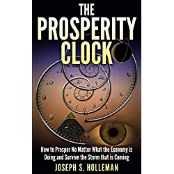 The Prosperity Clock: How to Prosper No Matter What the Economy is Doing and Survive the Storm that is Coming
