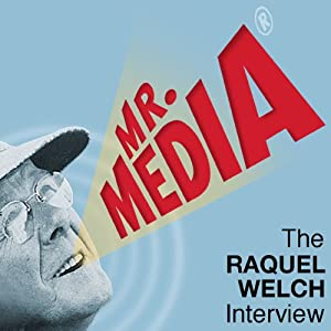 Mr. Media: The Raquel Welch Interview Radio/TV Program