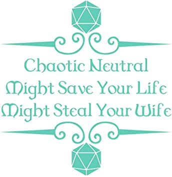 Chaotic Neutral Might Save Your Life Might Steal Your Wife 7 inch White Indoor Outdoor Vinyl Decal