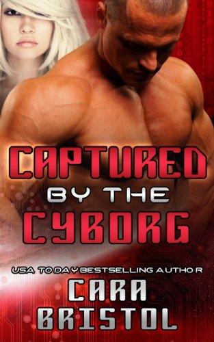 Captured by the Cyborg (Cy-Ops Cyborg Romance) (Volume 3) PDF