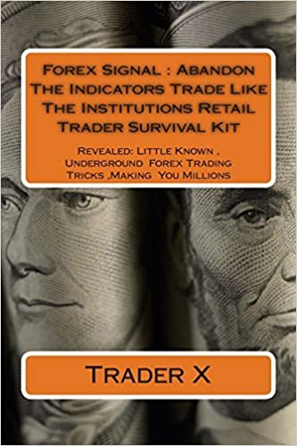 Book Forex Signal : Abandon The Indicators Trade Like The Institutions Retail Trader Survival Kit: Abandon The Indicators Trade Like The Institutions Retail Trader Survival Kit by Trader X (2012-08-26)