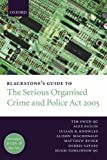 Blackstone's Guide to the Serious Organised Crime and Police Act 2005 (Blackstone's Guide Series)