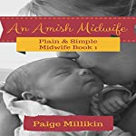 An Amish Midwife: Plain & Simple Midwife, Book 1 | Paige Millikin