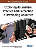 Exploring Journalism Practice and Perception in Developing Countries (Advances in Media, Entertainment, and the Arts)