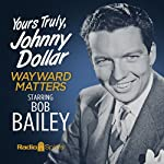 Yours Truly, Johnny Dollar: Wayward Matters | Jack Johnstone