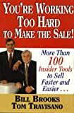 img - for You're Working Too Hard To Make the Sale!: More than 100 Insider Tools to Sell Faster and Easier! book / textbook / text book