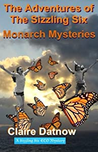The Adventures of The Sizzling Six: Monarch Mysteries: Monarch Mysteries (Volume 6)