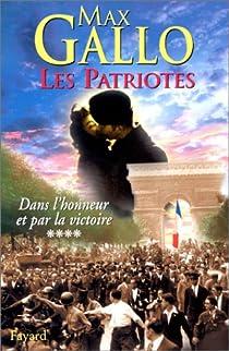 Les Patriotes, tome 4 : Dans l'honneur et par la victoire par Gallo