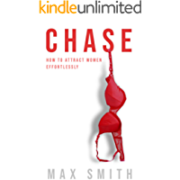 Chase: The Simple Step-by-Step Formula For Making Woman Obsess Over You: (Destroy Your Approach Anxiety, The Ultimate Dating Book For Men, Talk to Women on the Phone Through Text and In Person)