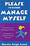 Please, I'd Rather Manage Myself, Marsha Haigh Arend, 0974317608