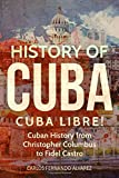 History of Cuba: Cuba Libre! Cuban History from Christopher Columbus to Fidel Castro (Cuba Best Seller) (Volume 1)