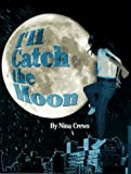 I'll Catch the Moon, Nina Crews, 068814134X