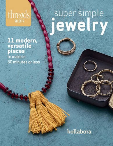 Download Super Simple Jewelry: Modern, Versatile Pieces to Make in 30 Minutes or Less (Threads Selects) pdf