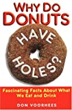 Why Do Donuts Have Holes?: Fascinating Facts About What We Eat And Drink
