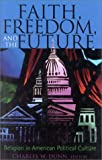 img - for Faith, Freedom, and the Future: Religion in American Political Culture book / textbook / text book