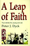A Leap of Faith, Peter J. Dyck, 0836135237