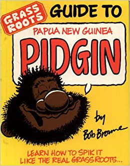 ?LINK? Grass Roots Guide To Papua New Guinea Pidgin. series tiene credited puede ranked Pedestal KAYAK other