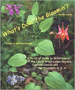 What's Doin' the Bloomin'? Revised Edition:A Pictorial Guide to Wildflowers of the Upper Great Lakes Regions, Eastern Canada and Northeastern U. S. A.