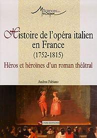 Histoire de l'opéra italien en France (1752-1815) : Héros et héroïnes d'un roman théâtral par Andrea Fabiano