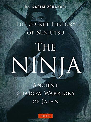 The Ninja, The Secret History of Ninjutsu: Ancient Shadow Warriors of Japan [Kacem Zoughari Ph.D.] (Tapa Blanda)