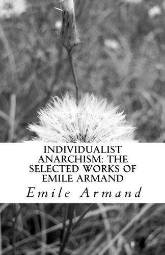 Individualist Anarchism: The Selected Works of Emile - Platform Armand
