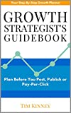 Growth Strategist's Guidebook: Plan Before You Post, Publish or Pay-Per-Click