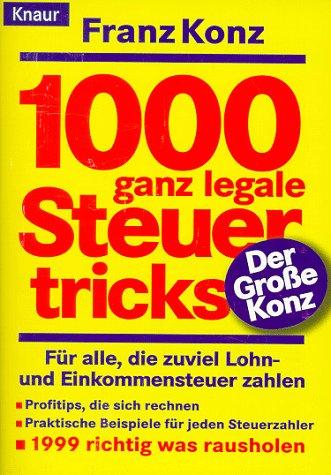 Tausend (1000) ganz legale Steuertricks. Für alle die zuviel Lohn- und Einkommenssteuer zahlen.