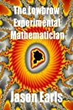 Book cover image for The Lowbrow Experimental Mathematician