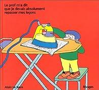 Le prof m'a dit que je devais absolument repasser mes leçons par Alain Le Saux