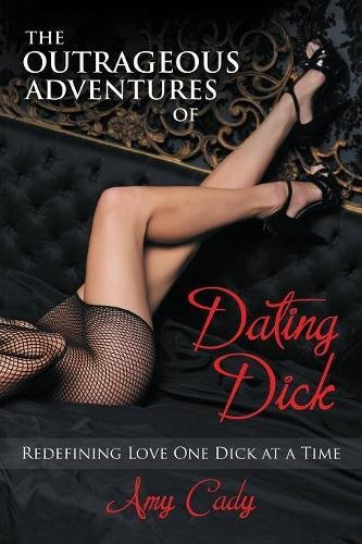 Download The Outrageous Adventures of Dating Dick: Redefining Love One Dick at a Time ebook