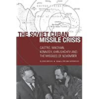 The Soviet Cuban Missile Crisis: Castro, Mikoyan, Kennedy, Khrushchev, and the Missiles of November (Cold War International History Project)